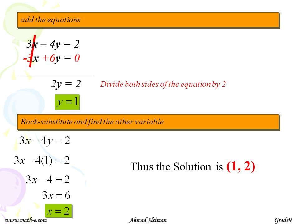 3x – 4y = 2 -3x +6y = 0 2y = 2 Thus the Solution is (1, 2)