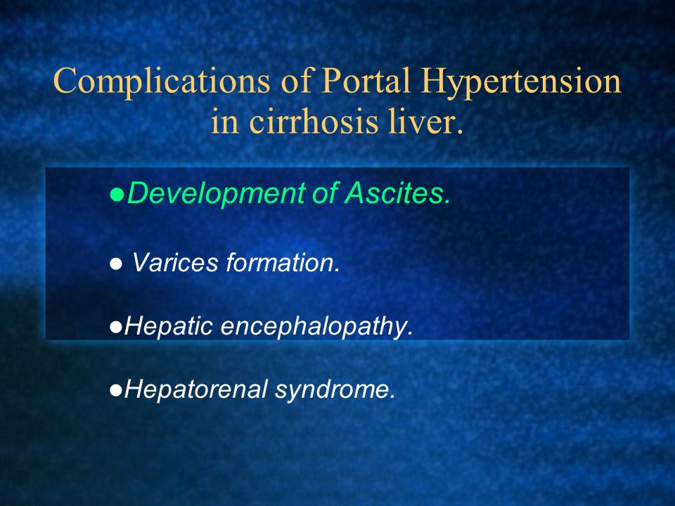 Complications of Portal Hypertension in cirrhosis liver.