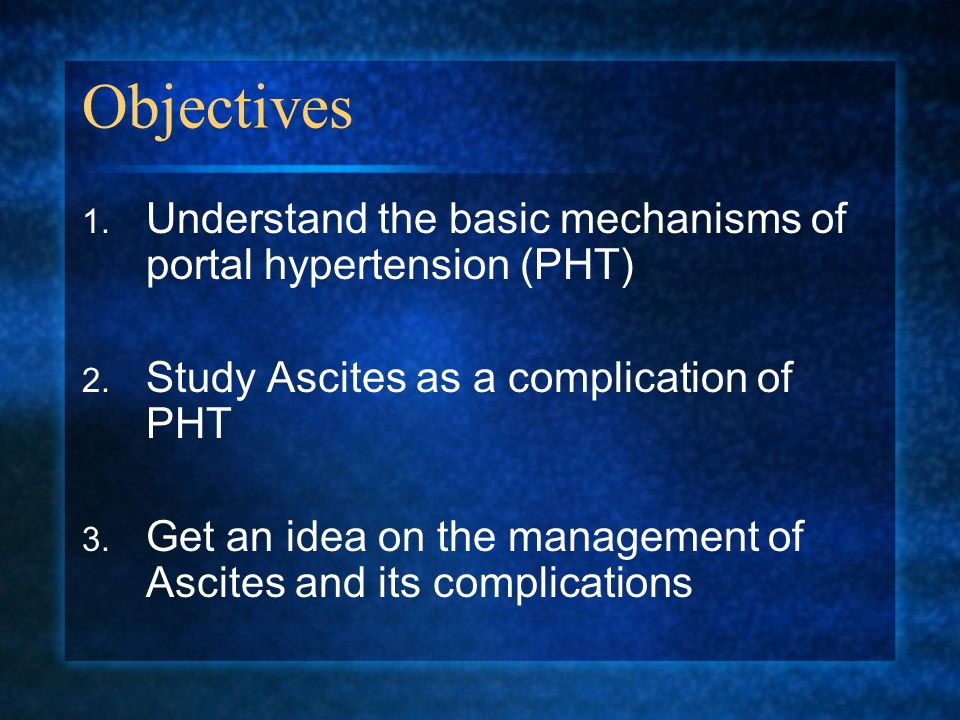 Objectives Understand the basic mechanisms of portal hypertension (PHT) Study Ascites as a complication of PHT.