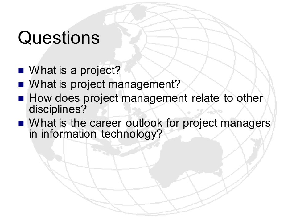 Questions What is a project What is project management
