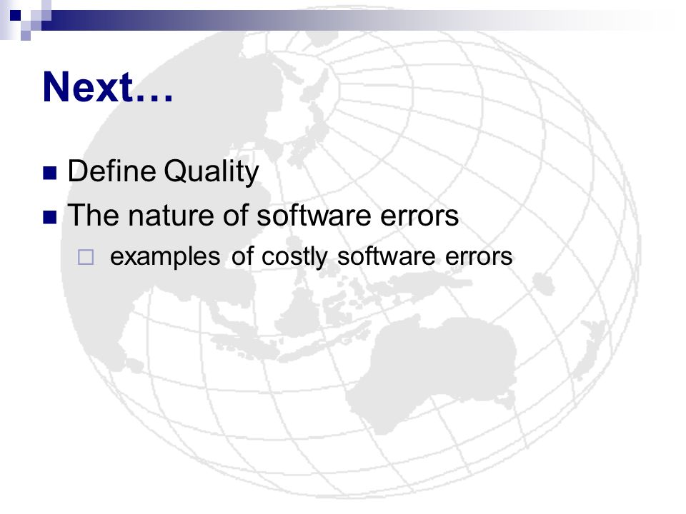 Next… Define Quality The nature of software errors