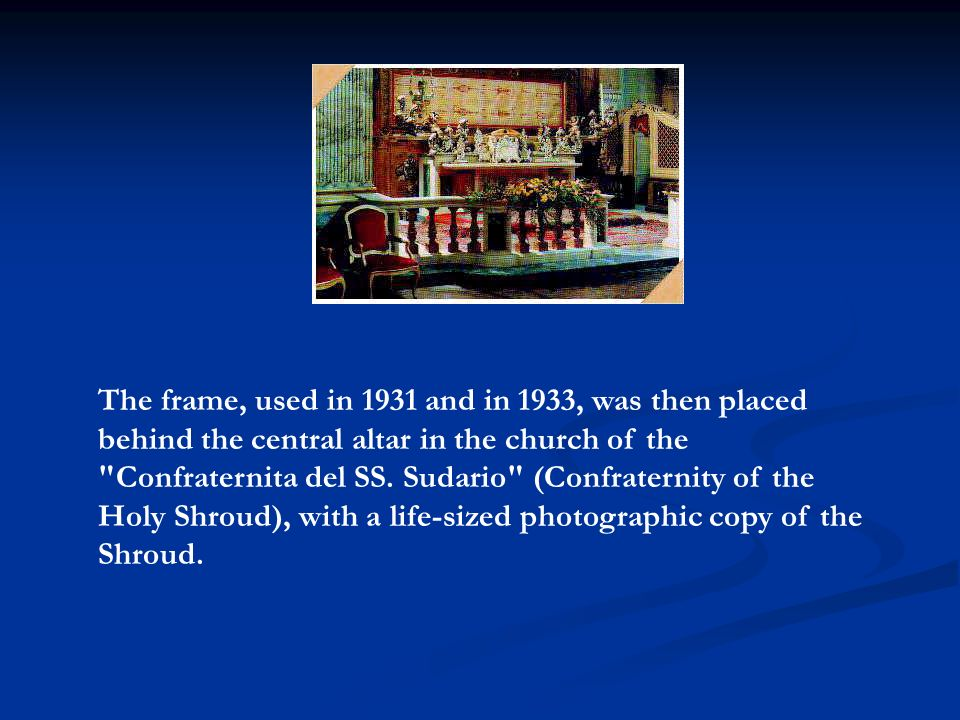 The frame, used in 1931 and in 1933, was then placed behind the central altar in the church of the Confraternita del SS.