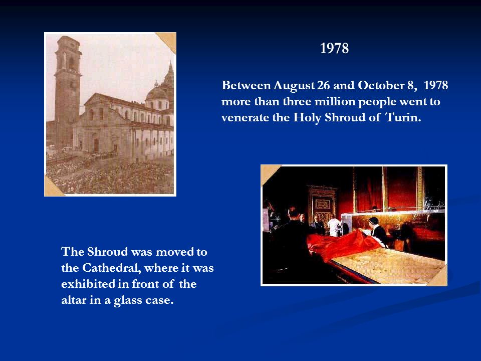 1978 Between August 26 and October 8, 1978 more than three million people went to venerate the Holy Shroud of Turin.