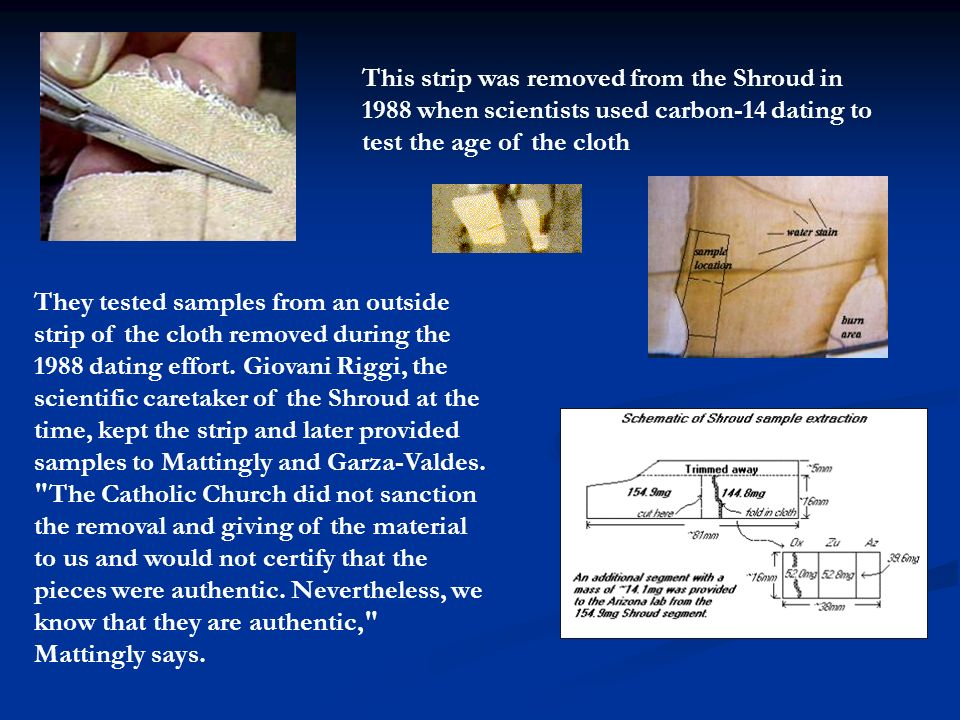 This strip was removed from the Shroud in 1988 when scientists used carbon-14 dating to test the age of the cloth