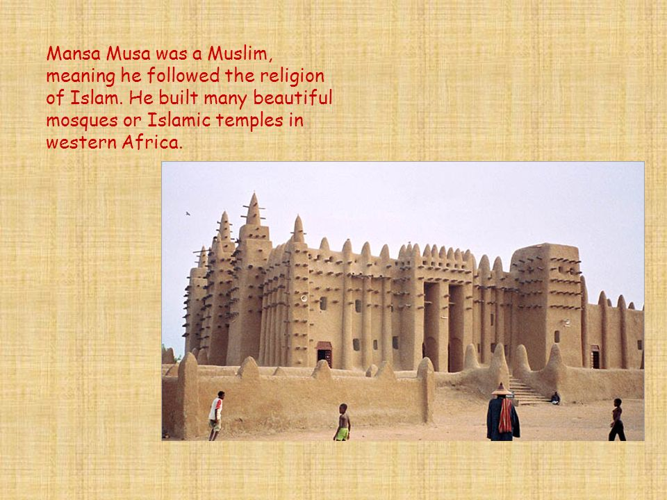 Mansa Musa was a Muslim, meaning he followed the religion of Islam