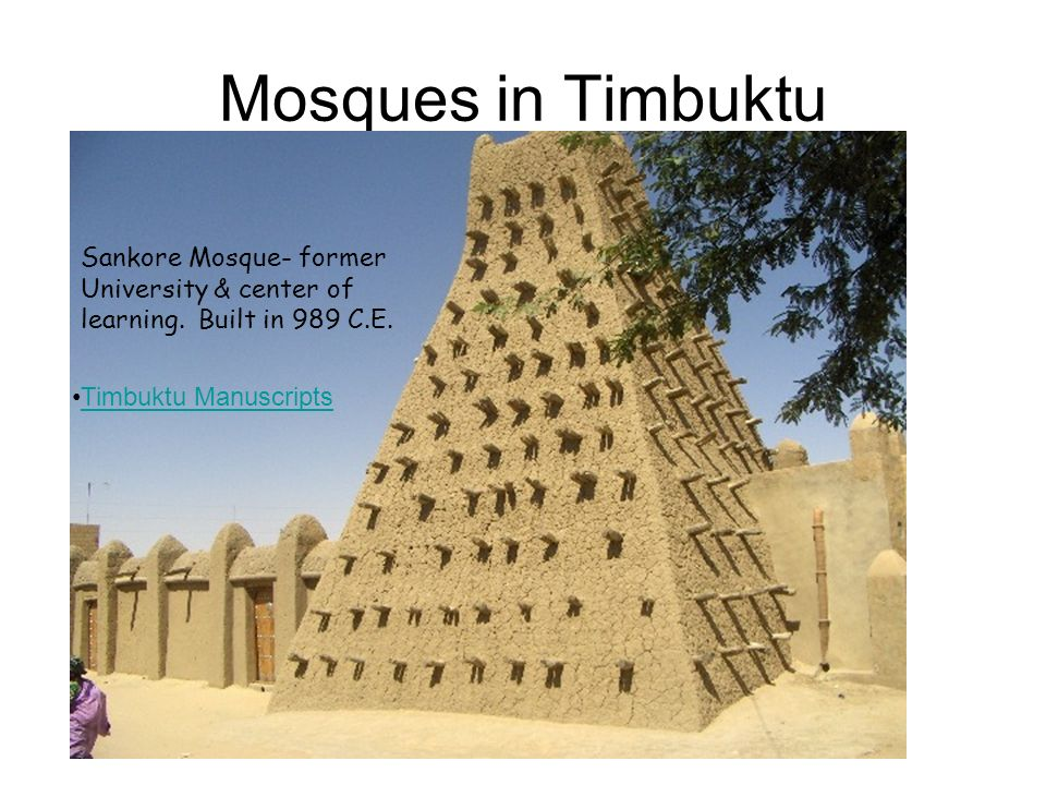 Mosques in Timbuktu Sankore Mosque- former University & center of learning.