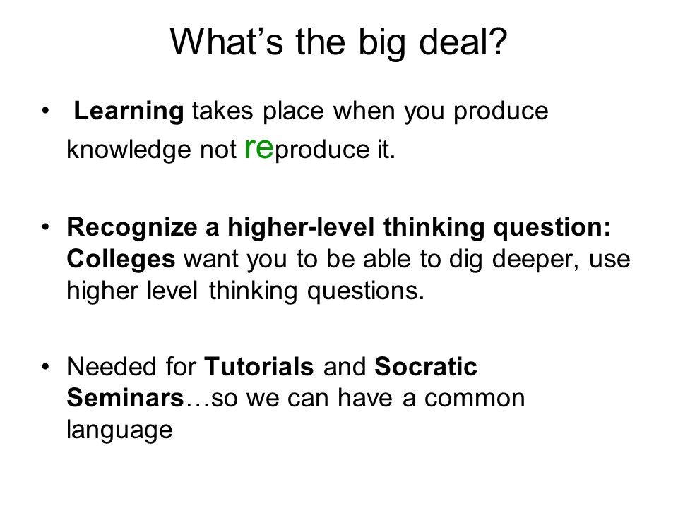 What's the big deal Learning takes place when you produce knowledge not reproduce it.