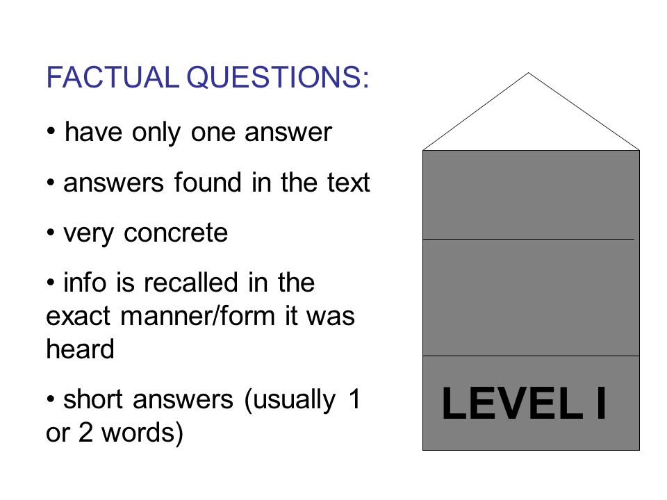 LEVEL I FACTUAL QUESTIONS: have only one answer