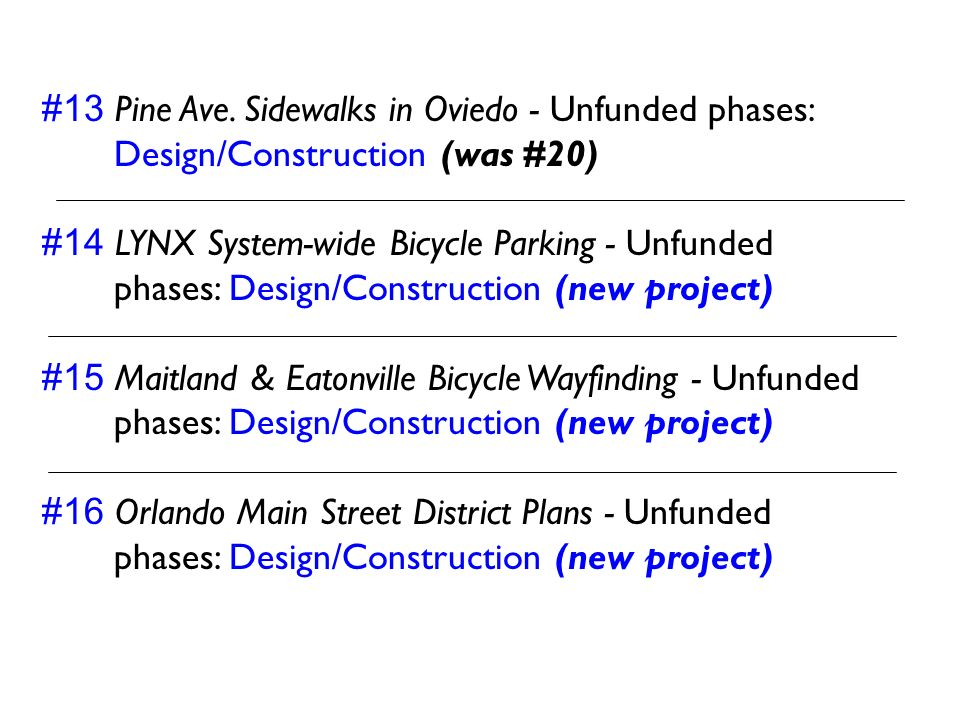 #13 Pine Ave. Sidewalks in Oviedo - Unfunded phases: Design/Construction (was #20) #14 LYNX System-wide Bicycle Parking - Unfunded phases: Design/Construction (new project)