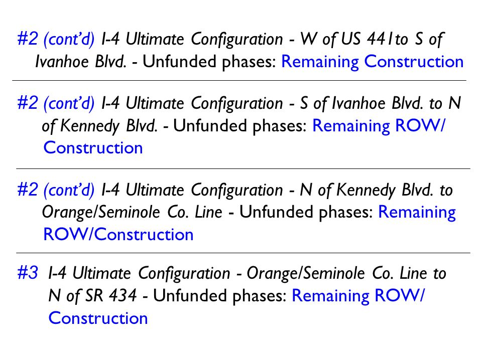 #2 (cont'd) I-4 Ultimate Configuration - W of US 441to S of Ivanhoe Blvd. - Unfunded phases: Remaining Construction