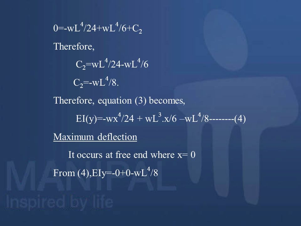 0=-wL4/24+wL4/6+C2 Therefore, C2=wL4/24-wL4/6. C2=-wL4/8. Therefore, equation (3) becomes, EI(y)=-wx4/24 + wL3.x/6 –wL4/ (4)