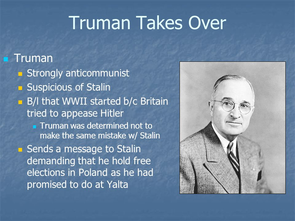 Truman Takes Over Truman Strongly anticommunist Suspicious of Stalin