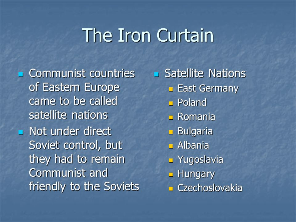The Iron Curtain Communist countries of Eastern Europe came to be called satellite nations.