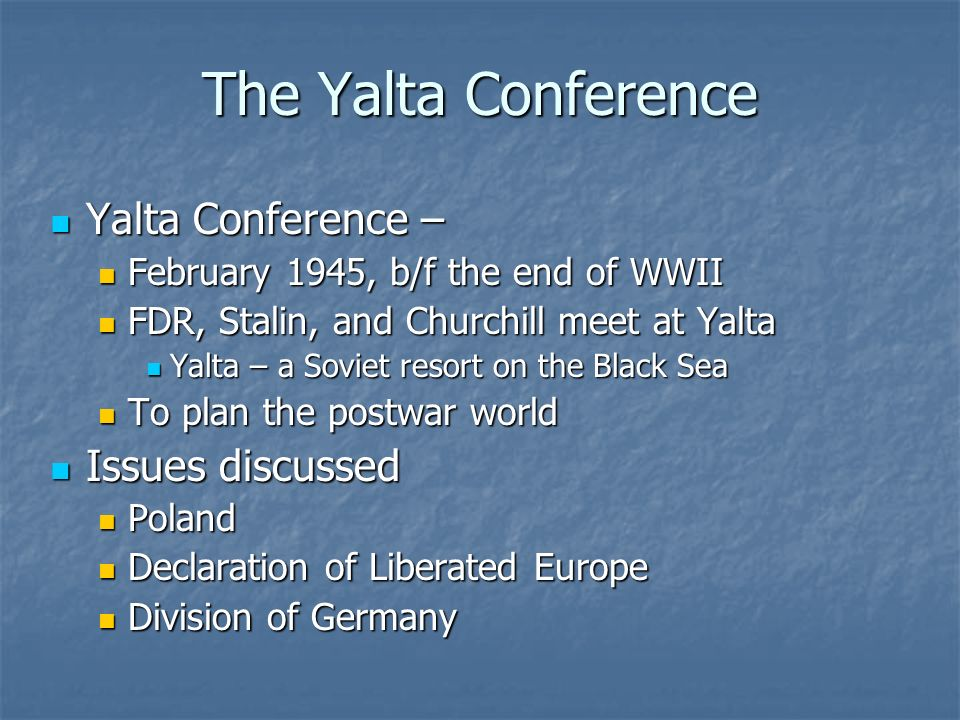 The Yalta Conference Yalta Conference – Issues discussed