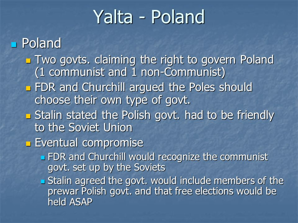 Yalta - Poland Poland. Two govts. claiming the right to govern Poland (1 communist and 1 non-Communist)