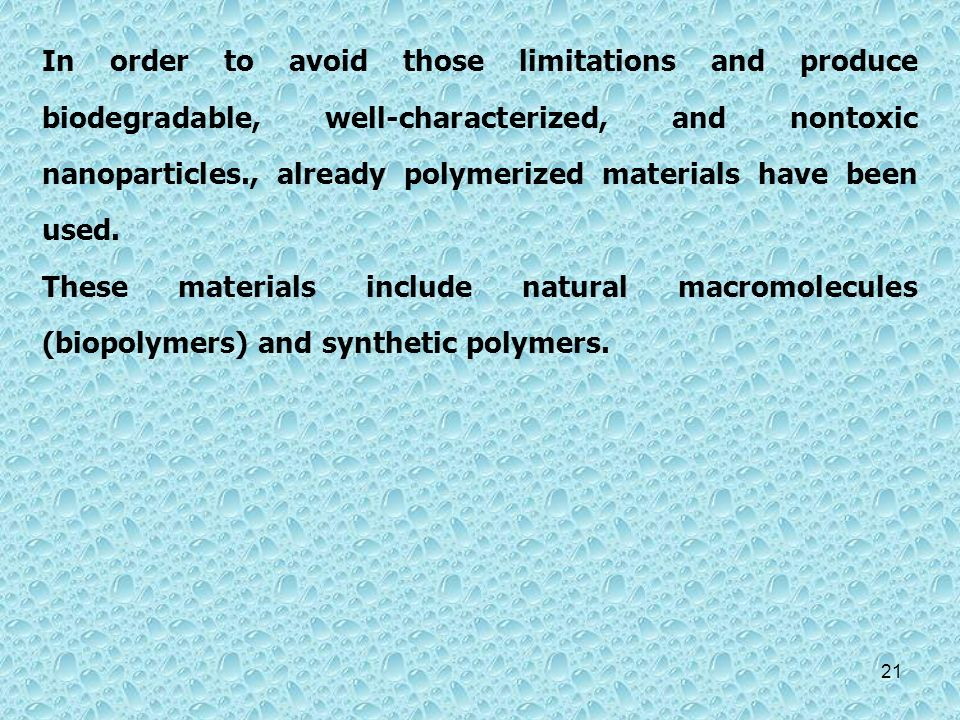 In order to avoid those limitations and produce biodegradable, well-characterized, and nontoxic nanoparticles., already polymerized materials have been used.