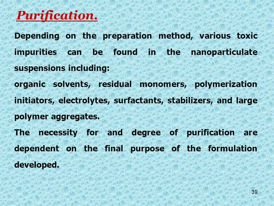 Purification. Depending on the preparation method, various toxic impurities can be found in the nanoparticulate suspensions including: