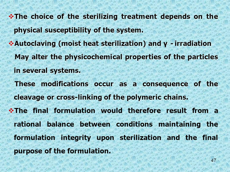 The choice of the sterilizing treatment depends on the physical susceptibility of the system.