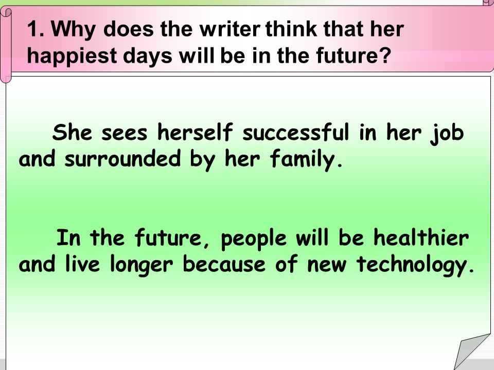 1. Why does the writer think that her happiest days will be in the future