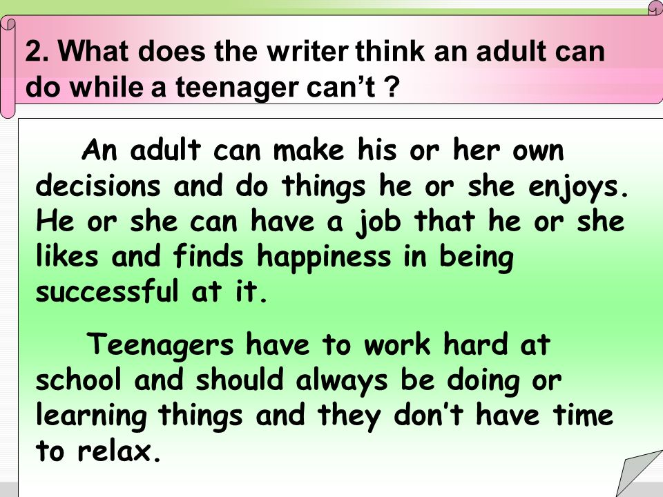 2. What does the writer think an adult can do while a teenager can't