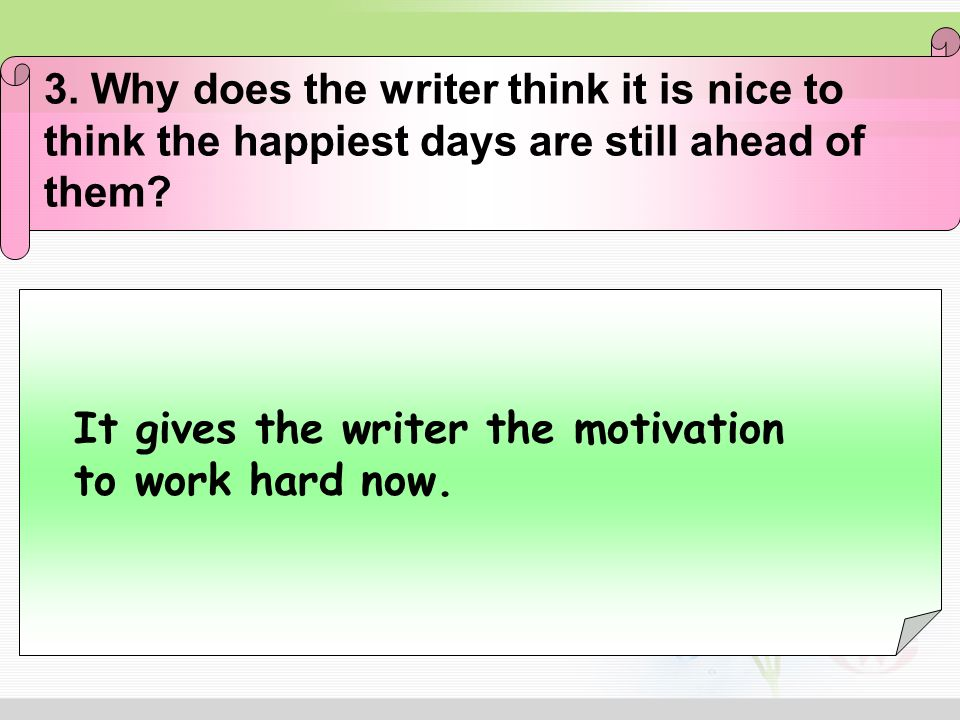 3. Why does the writer think it is nice to think the happiest days are still ahead of them