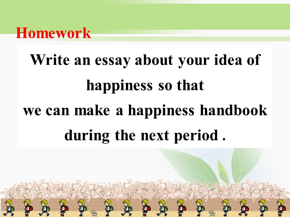 Write an essay about your idea of happiness so that