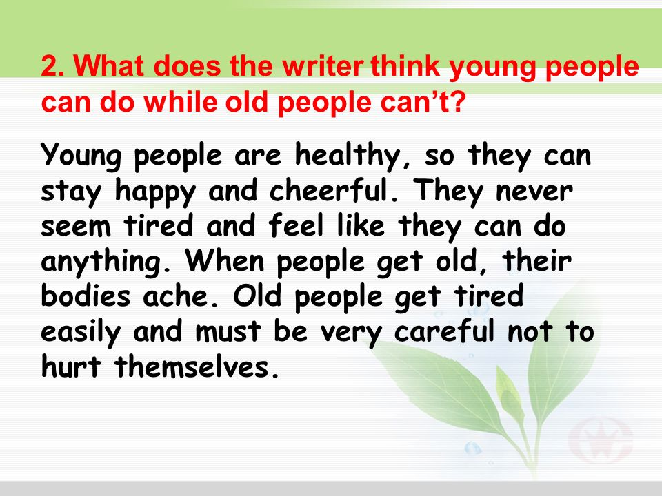 2. What does the writer think young people can do while old people can't