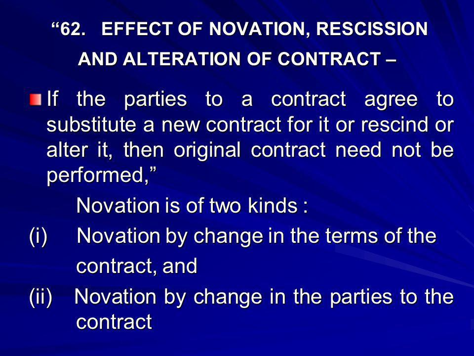 62. EFFECT OF NOVATION, RESCISSION AND ALTERATION OF CONTRACT –