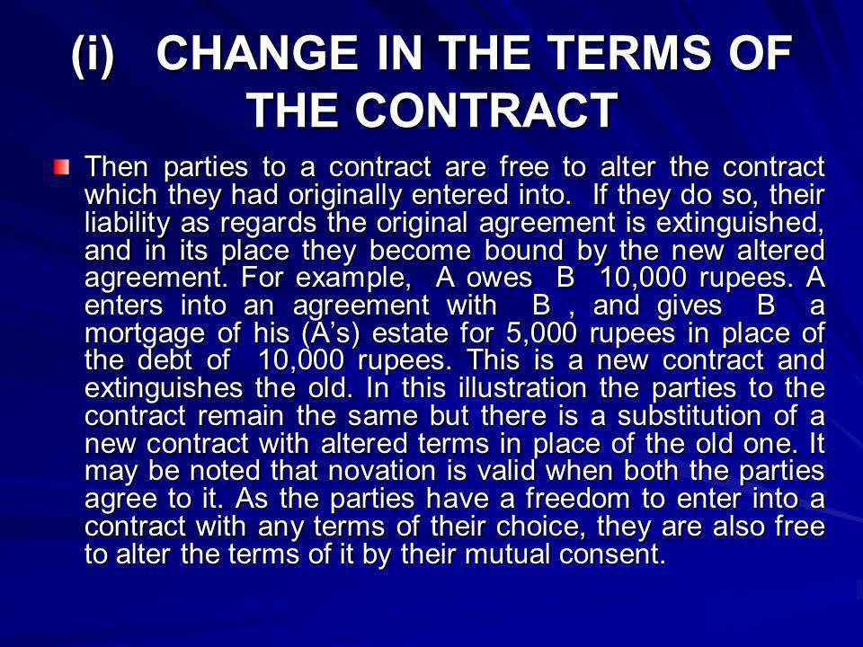 (i) CHANGE IN THE TERMS OF THE CONTRACT