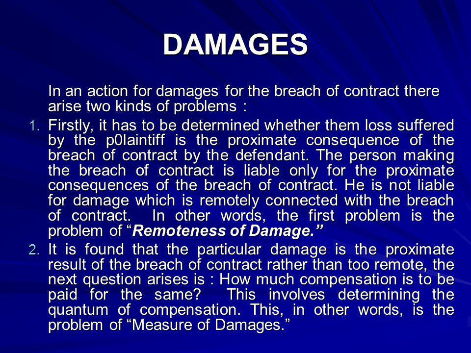 DAMAGES In an action for damages for the breach of contract there arise two kinds of problems :