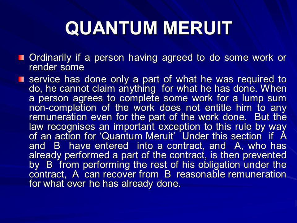 QUANTUM MERUIT Ordinarily if a person having agreed to do some work or render some.