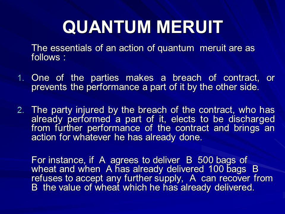 QUANTUM MERUIT The essentials of an action of quantum meruit are as follows :