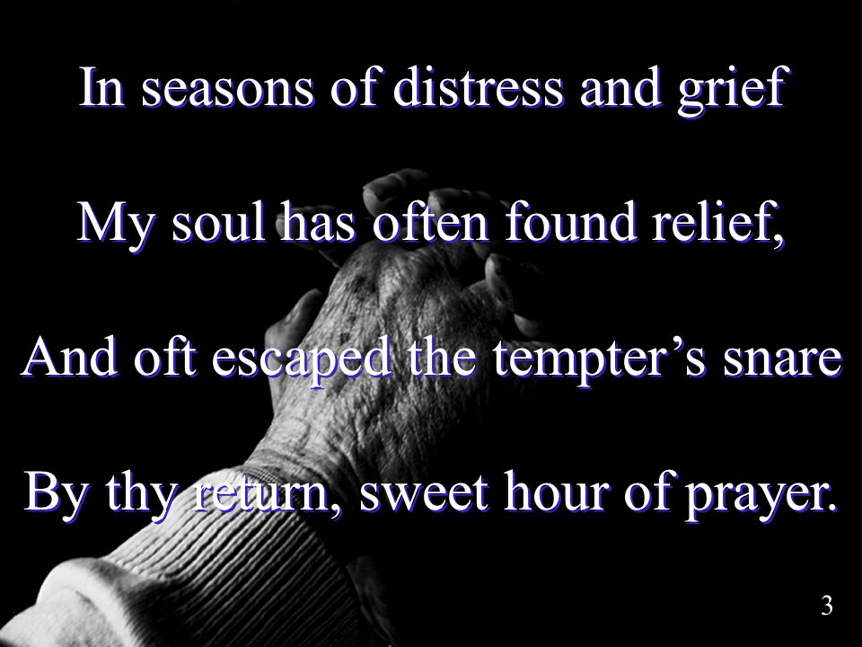 In seasons of distress and grief My soul has often found relief,