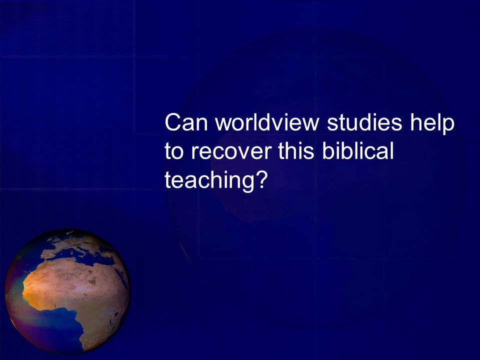 Can worldview studies help to recover this biblical teaching