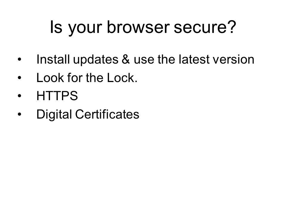 Is your browser secure Install updates & use the latest version