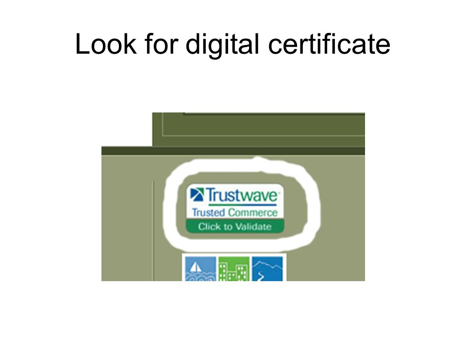 Look for digital certificate