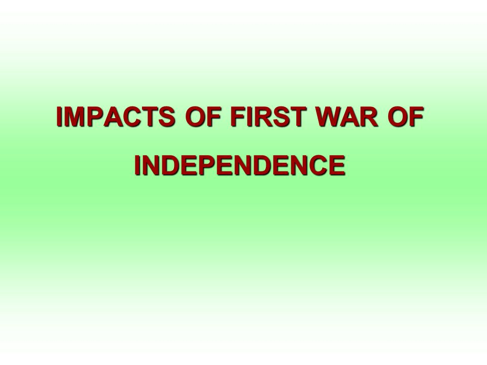 IMPACTS OF FIRST WAR OF INDEPENDENCE