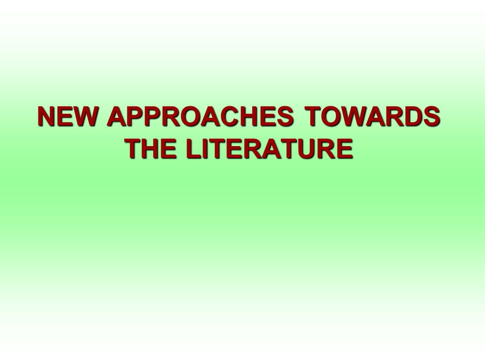 NEW APPROACHES TOWARDS THE LITERATURE