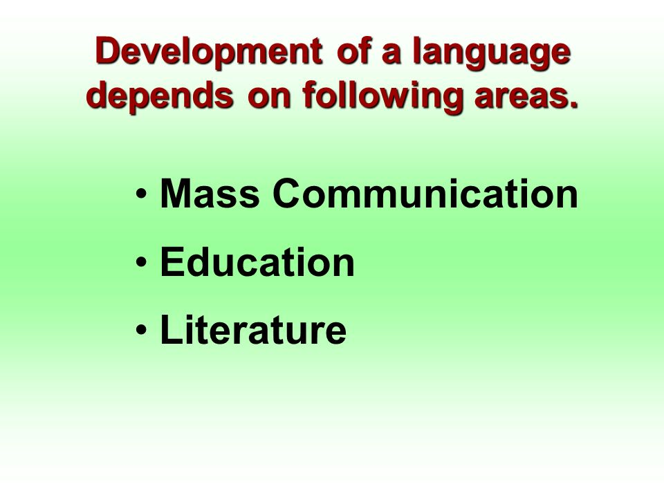 Development of a language depends on following areas.