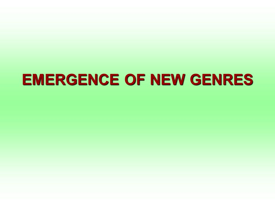 EMERGENCE OF NEW GENRES