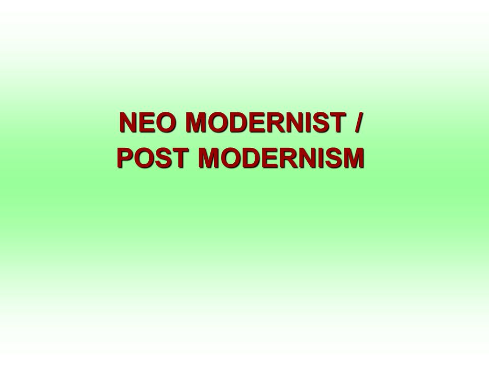 NEO MODERNIST / POST MODERNISM
