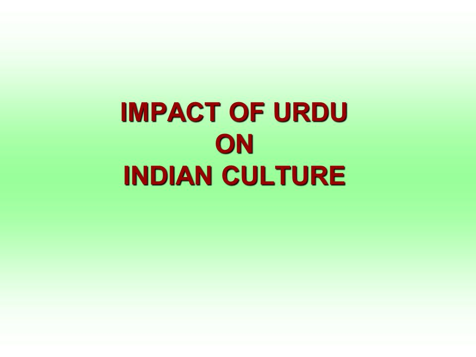 IMPACT OF URDU ON INDIAN CULTURE