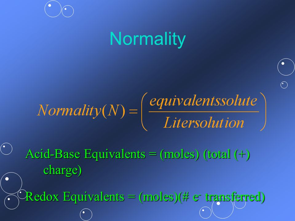 Normality Acid-Base Equivalents = (moles) (total (+) charge)