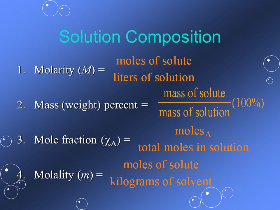 Solution Composition 1. Molarity (M) = 2. Mass (weight) percent =