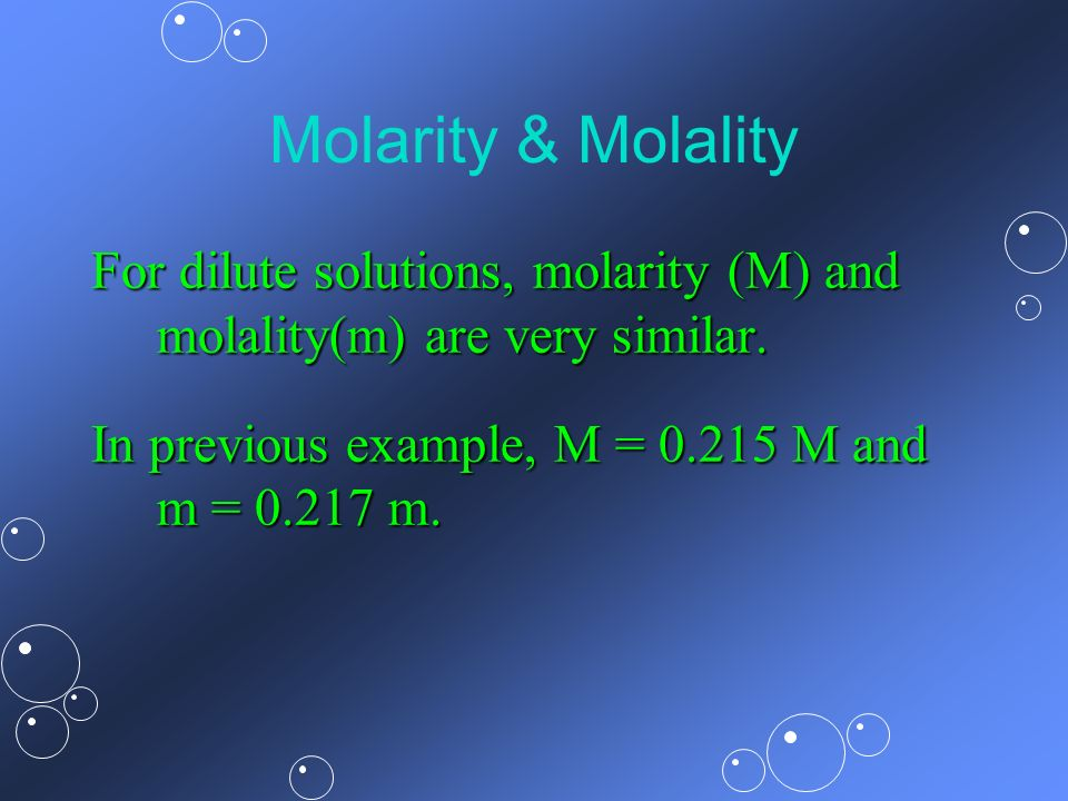 Molarity & Molality For dilute solutions, molarity (M) and molality(m) are very similar.