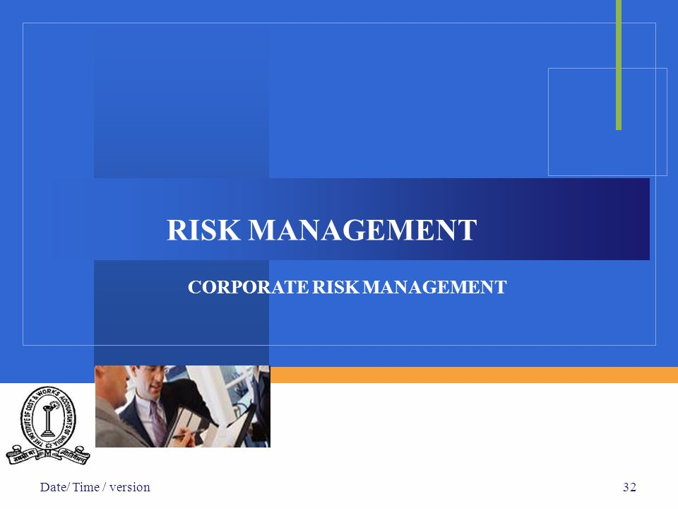 RISK MANAGEMENT CORPORATE RISK MANAGEMENT Date/ Time / version 32