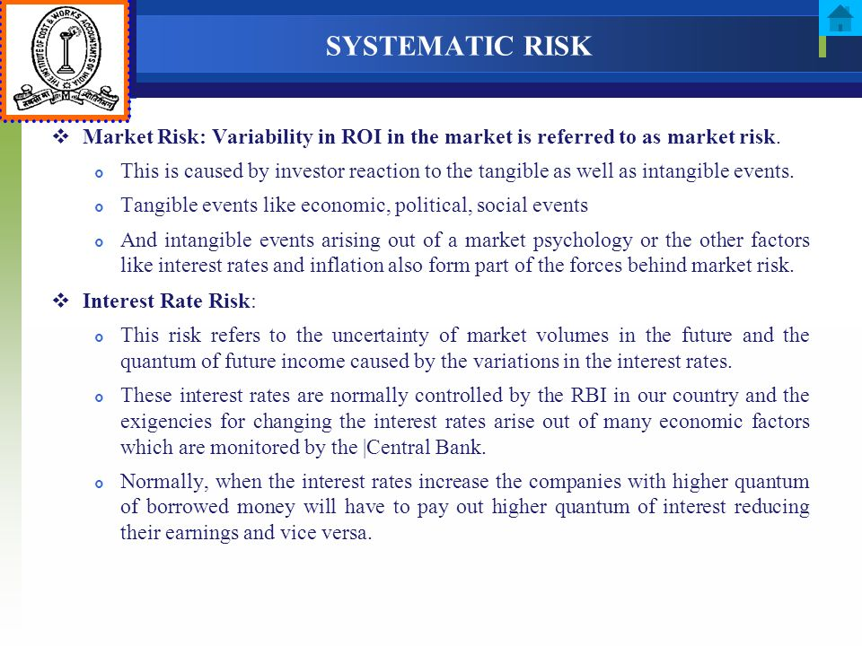 SYSTEMATIC RISK Market Risk: Variability in ROI in the market is referred to as market risk.