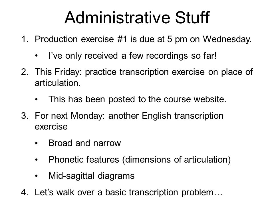 Administrative Stuff Production exercise #1 is due at 5 pm on Wednesday. I've only received a few recordings so far!