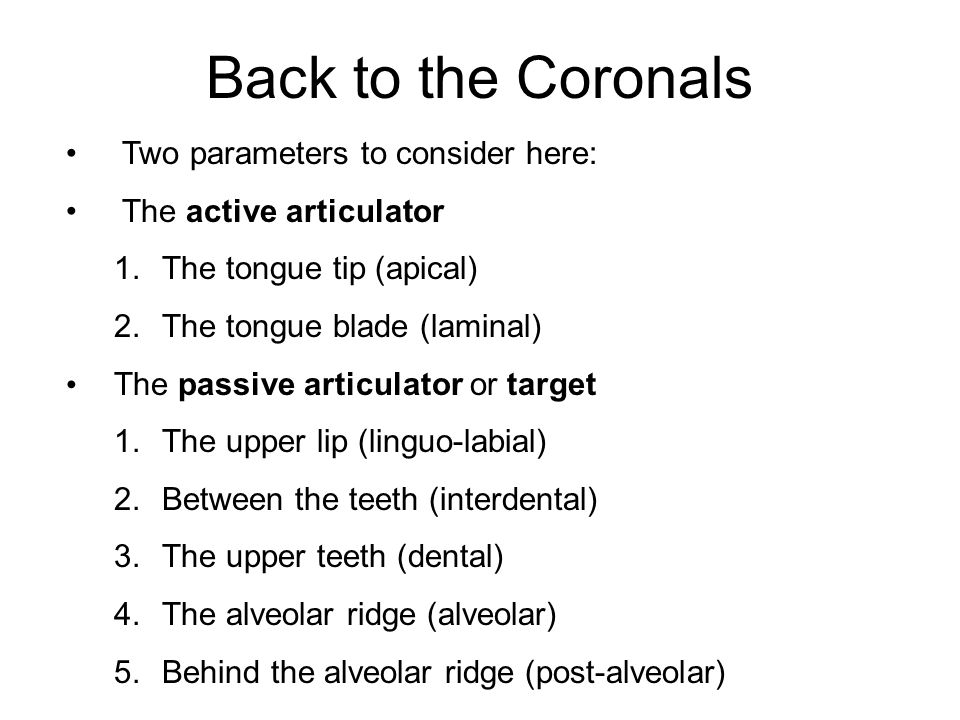 Back to the Coronals Two parameters to consider here: