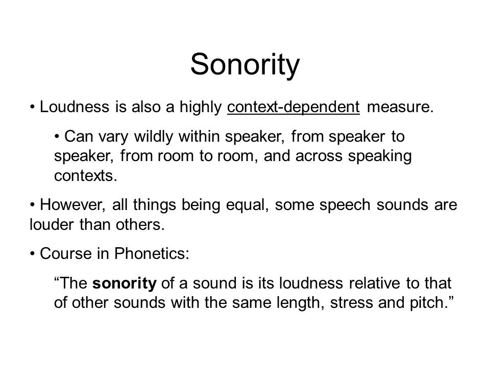 Sonority Loudness is also a highly context-dependent measure.